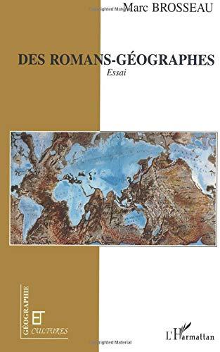 Des romans-géographes. Essai par Marc Brosseau