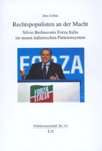 Rechtspopulisten an der Macht: Silvio Berlusconis Forza Italia im neuen italienischen Parteiensystem