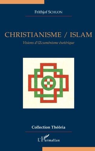 Christianisme / Islam. Visions d'Oecuménisme ésotérique par Frithjof Schuon