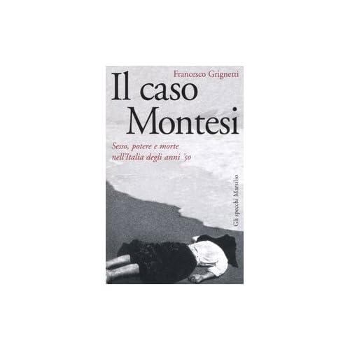 Il Caso Montesi. Sesso, Potere E Morte Nell'italia Degli Anni '50