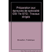 Préparation aux épreuves de spécialité GSI Tle STG : Travaux dirigés by Frédérique Brossillon (2007-05-16)