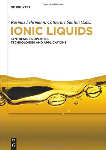 Ionic Liquids: Synthesis, Properties, Technologies and Applications