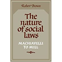 (THE NATURE OF SOCIAL LAWS: MACHIAVELLI TO MILL) BY Brown, Robert(Author)Paperback on (08 , 1986)