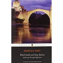 Black Lamb and Grey Falcon (Penguin Classics) by Rebecca West (2007-01-30)