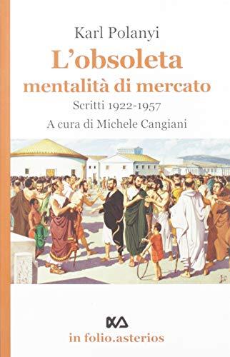L'obsoleta mentalità di mercato. Scritti 1922-1957
