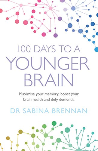 100 Days to a Younger Brain: Maximise your memory, boost your brain health and defy dementia (English Edition)