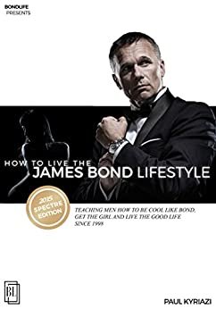 How to Live the James Bond Lifestyle: SPECTRE EDITION: The Complete Seminar (English Edition) de [Kyriazi, Paul]