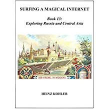 Exploring Russia and Central Asia (SURFING A MAGICAL INTERNET Book 13) (English Edition)