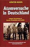 Atomversuche in Deutschland: Geheime Uranarbeiten in Gottow, Oranienburg und Stadtilm - Günter Nagel