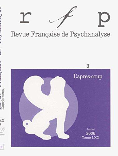 Revue Française de Psychanalyse, Tome 70 N° 3, Juille : L'après-coup