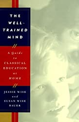The Well-Trained Mind: A Guide to Classical Education at Home by Jessie Wise (1999-08-01)