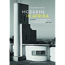 Moderne in Afrika: Asmara – Die Konstruktion einer italienischen Kolonialstadt 1889 –1941