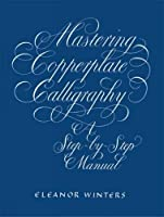 Mastering Copperplate Calligraphy Practical guide teaches elegant 18th-century writing style. Each letterform demonstrated stroke by stroke with clear explanation. Write quotations, poems, invitations, more. Numerous black-and-white illus. Bibliograp...