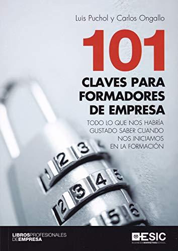 101 Claves para formadores de empresa. Todo lo que nos habría gustado saber cuan (Libros profesionales de empresa) por Luis Puchol / Carlos Ongallo