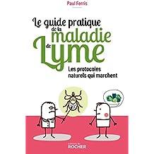 Le guide pratique de la maladie de Lyme: Les protocoles naturels qui marchent