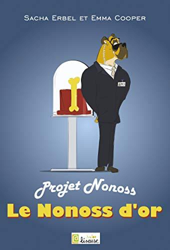 Le projet Nonoss: Tome 1 - Le Nonoss d'or par Sacha ERBEL