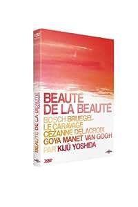 Beauté de la beauté - Bosch Bruegel, le Caravage, Cézanne, Delacroix, Goya, Manet, Van Gogh par Kijû Yoshida