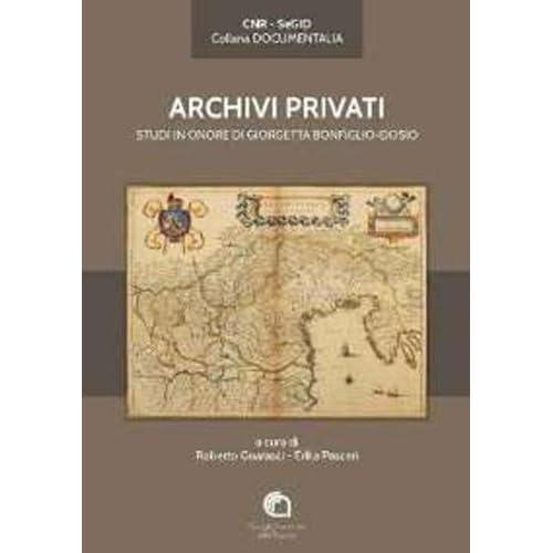 Archivi Privati. Studi In Onore Di Giorgetta Bonfiglio Dosio