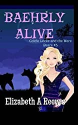 [ Baehrly Alive: Goldie Locke and the Were Bears #3 Reeves, Elizabeth a. ( Author ) ] { Paperback } 2014