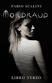 Mordraud - Libro Terzo di [Scalini, Fabio]