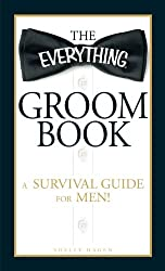 The Everything Groom Book: A survival guide for men! (Everything (Weddings) (Everything S.)