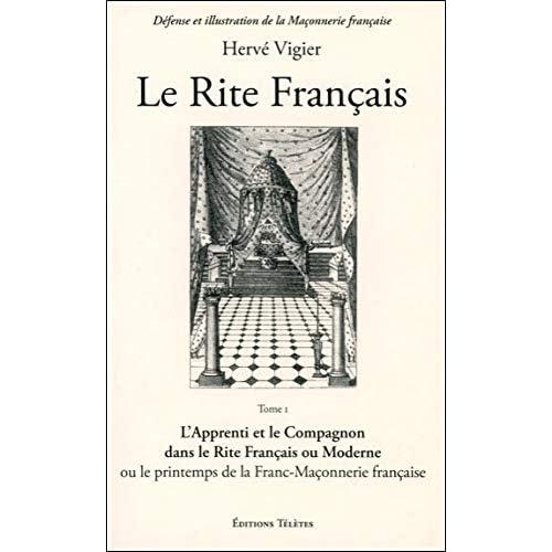 Le rite français : Tome 1, L'apprenti et le compagnon dans le rite français ou moderne ou le printemps de la franc-maçonnerie française