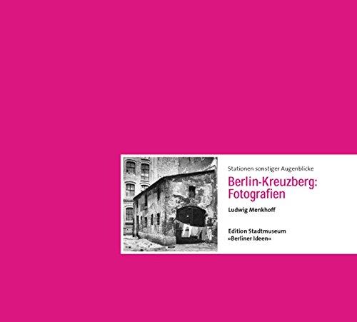 Stationen sonstiger Augenblicke: Berlin-Kreuzberg: Fotografien Ludwig Menkhoff (Edition Stadtmuseum: Berliner Ideen)