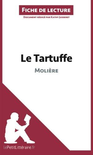 Le Tartuffe de Molière (Fiche de lecture): Résumé Complet Et Analyse Détaillée De L'oeuvre