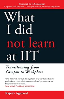 What I Did Not Learn At IIT: Transitioning from Campus to Workplace by [Agarwal, Rajeev]