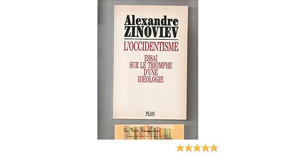 Amazon Fr L Occidentisme Essai Sur Le Triomphe D Une Ideologie Alexandre Zinov Ev Aleksandr Aleksandrovic Livres
