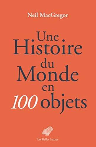 Une Histoire du monde en 100 objets par Neil MacGregor