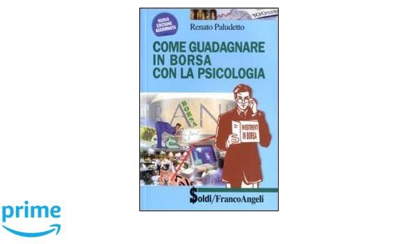 16145919d9 Amazon.it: Come guadagnare in borsa con la psicologia - Renato Paludetto -  Libri