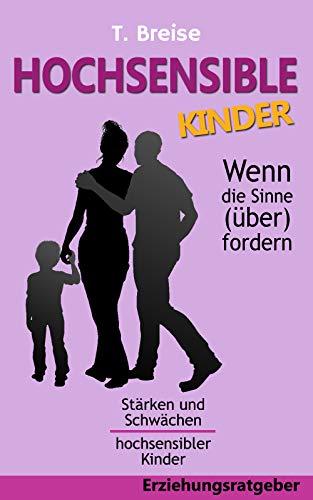 Hochsensible Kinder - Wenn die Sinne (über)fordern: Stärken und Schwächen hochsensibler Kinder