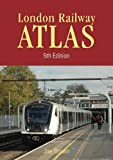 London Rail Atlas 5th Edition: 5 (London Railway Atlas)