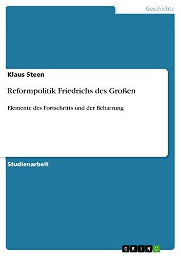 Reformpolitik Friedrichs des Großen: Elemente des Fortschritts und der Beharrung