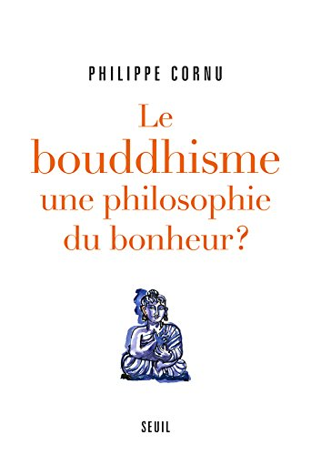 Le Bouddhisme une philosophie du bonheur ?. Douze questions sur la voie du Bouddha
