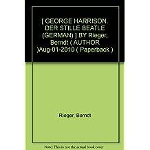 [ GEORGE HARRISON. DER STILLE BEATLE (GERMAN) ] BY Rieger, Berndt ( AUTHOR )Aug-01-2010 ( Paperback )