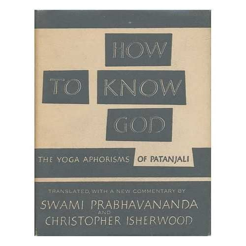 How to know God: the Yoga aphorisms of Patanjali, translated with a new commentary by Swami Prabhavananda and Christopher Isherwood