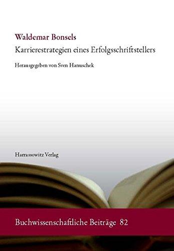 Waldemar Bonsels: Karrierestrategien eines Erfolgsschriftstellers (Buchwissenschaftliche Beiträge aus dem Deutschen Bucharchiv München, Band 82)