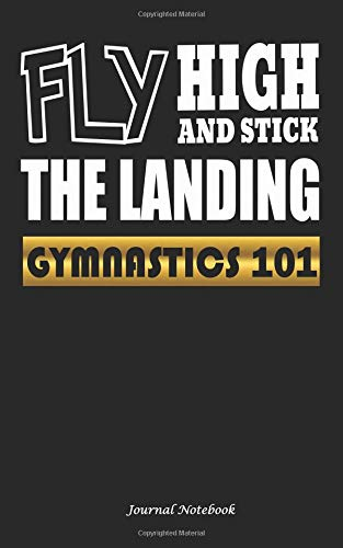 Gymnastics 101 Fly High and Stick the Landing Journal Notebook: Travel Writing DIY Diary Planner Note Book - Softcover, 100 Lined Pages + 8 Blank (54 ... 5