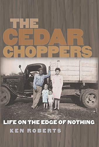 The Cedar Choppers: Life on the Edge of Nothing (Sam Rayburn Series on Rural Life, sponsored by Texas A&M University-Commerce Book 24) (English Edition) -