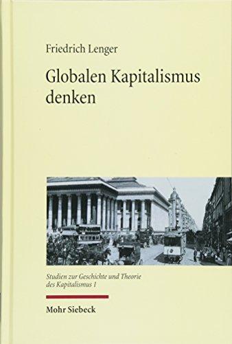 Globalen Kapitalismus denken: Historiographie-, theorie- und wissenschaftsgeschichtliche Studien (Studien zur Geschichte und Theorie des Kapitalismus)