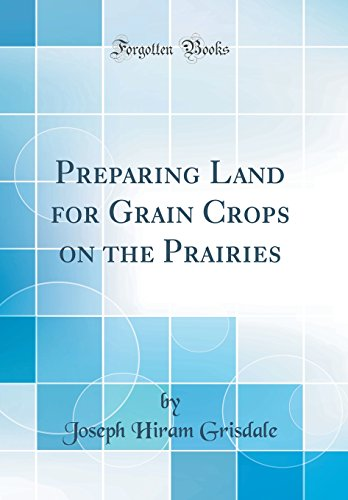 Preparing Land for Grain Crops on the Prairies (Classic Reprint)