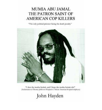 [(Mumia Abu Jamal: The Patron Saint of American Cop Killers )] [Author: John Hayden] [Aug-2006]