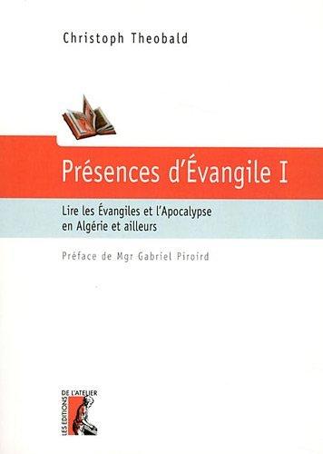 Présence d'Evangile : Tome 1, Lire les Evangiles et l'Apocalypse en Algérie et ailleurs par Christoph Théobald