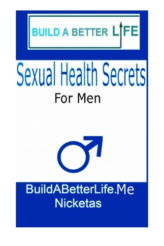 Sexual Health Secrets For Men: How To Boost Your Libido, Stop Premature Ejaculation, and End Sexual Dysfunction, Along with Fitness Tips for Gloriously Satisfying Sex