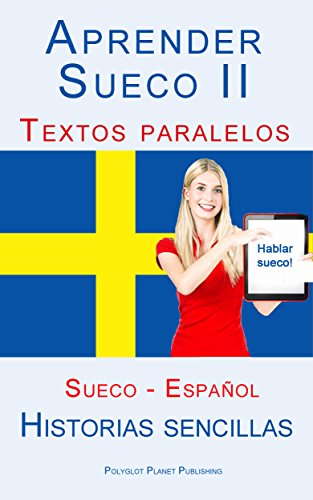 Aprender Sueco II - Textos paralelos (Español - Sueco) Historias sencillas por Polyglot Planet Publishing