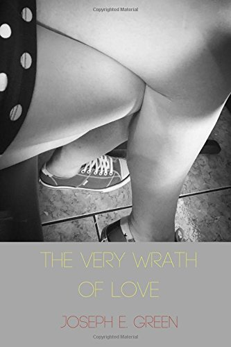 The Very Wrath of Love: Ten Short Plays