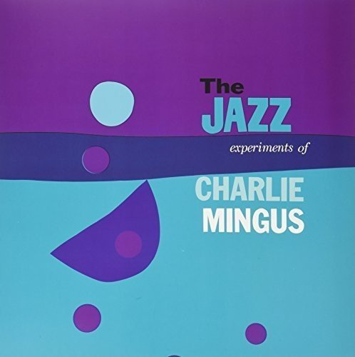Charlie Mingus ‎– The Jazz Experiments Of Charlie Mingus