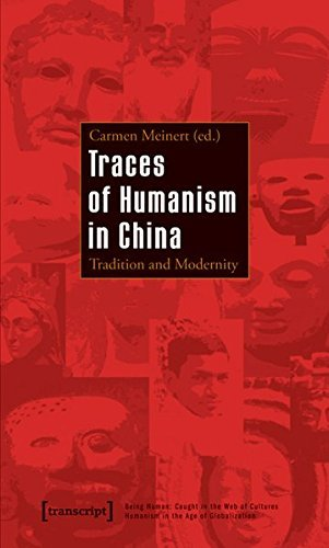 TRACES OF HUMANISM IN CHINA (Being Human: Caught in the Web of Cultures - Humanism in the) by Carmen Meinert (2010-06-15)